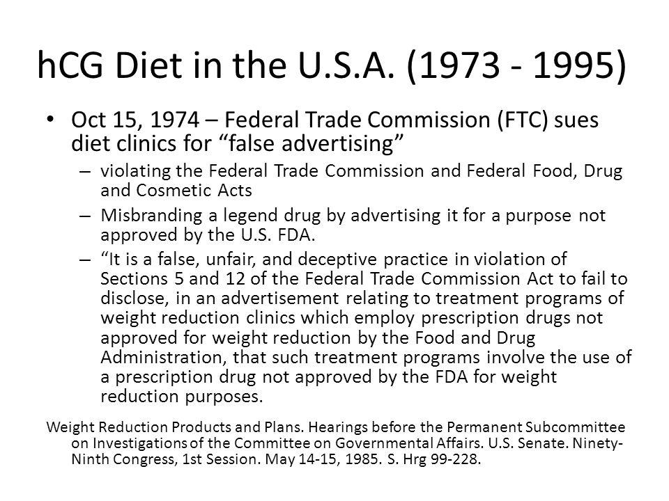 hCG Diet in the U.S.A. ( ) Oct 15, 1974 – Federal Trade Commission (FTC) sues diet clinics for false advertising