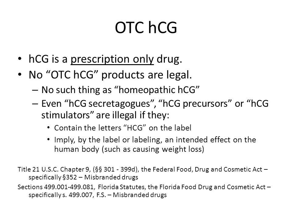 OTC hCG hCG is a prescription only drug.