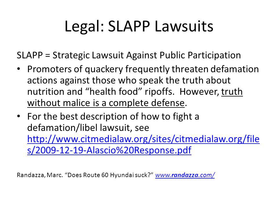 Legal: SLAPP Lawsuits SLAPP = Strategic Lawsuit Against Public Participation.