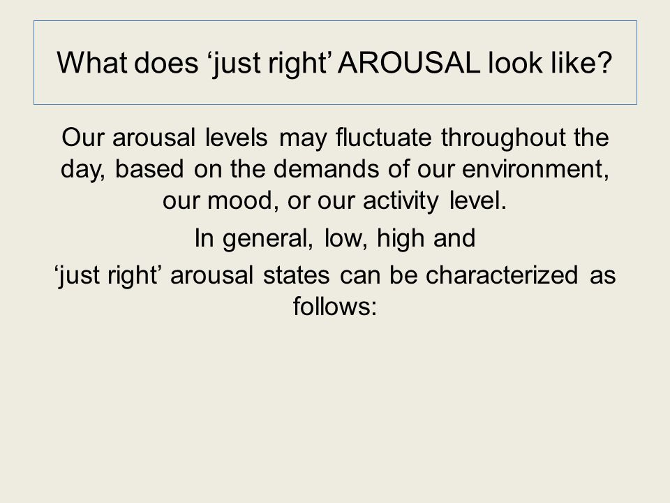 What does 'just right' AROUSAL look like