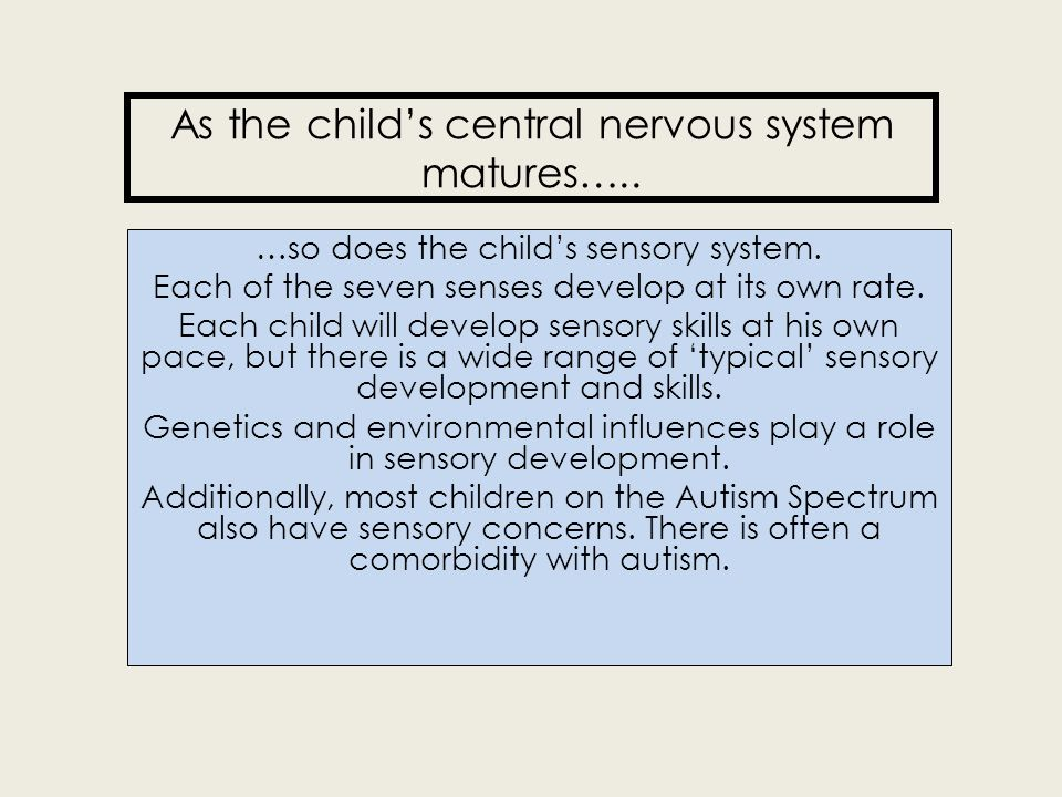As the child's central nervous system matures…..