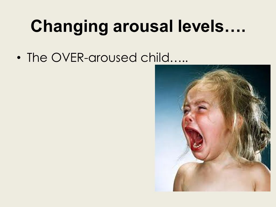 Changing arousal levels….
