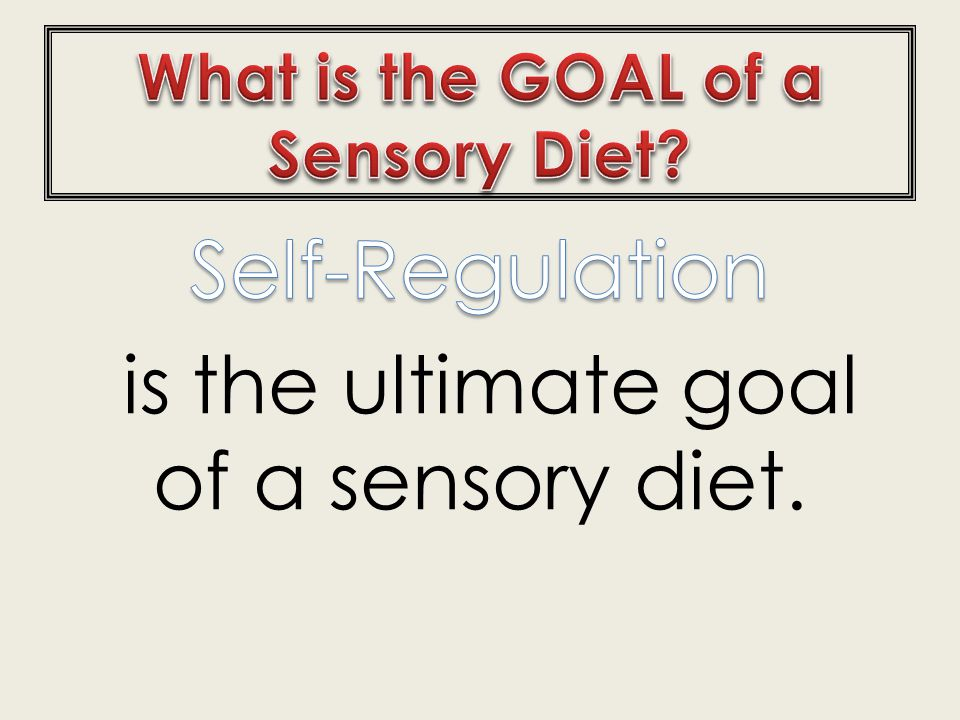 What is the GOAL of a Sensory Diet