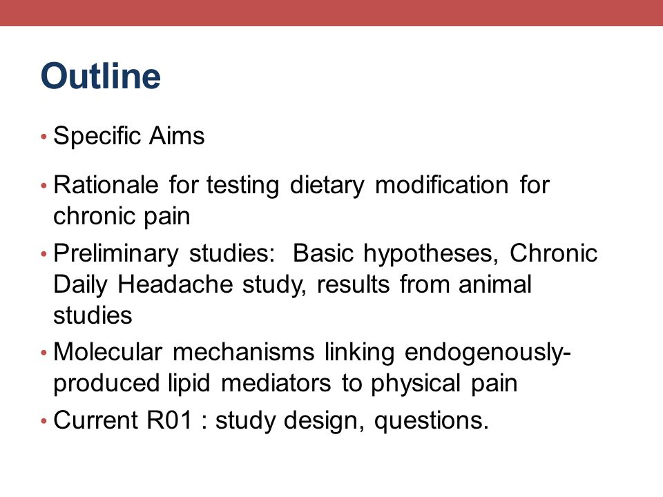 Outline Specific Aims. Rationale for testing dietary modification for chronic pain.