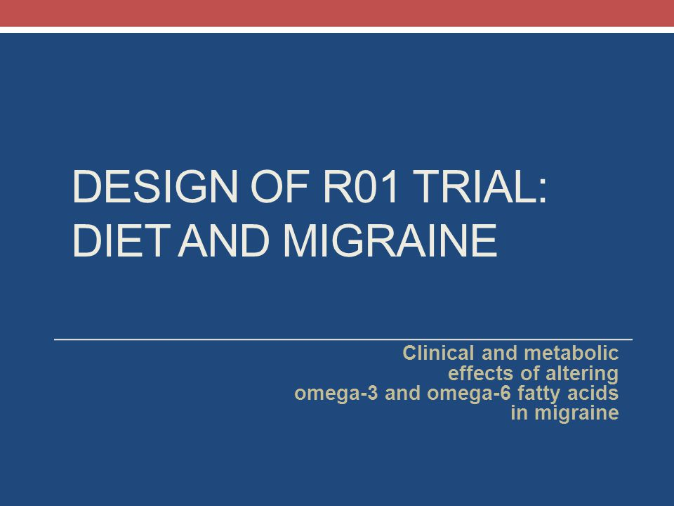 Design of R01 trial: Diet and Migraine