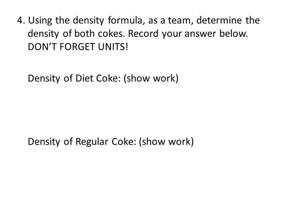 4. Using the density formula, as a team, determine the density of both cokes.