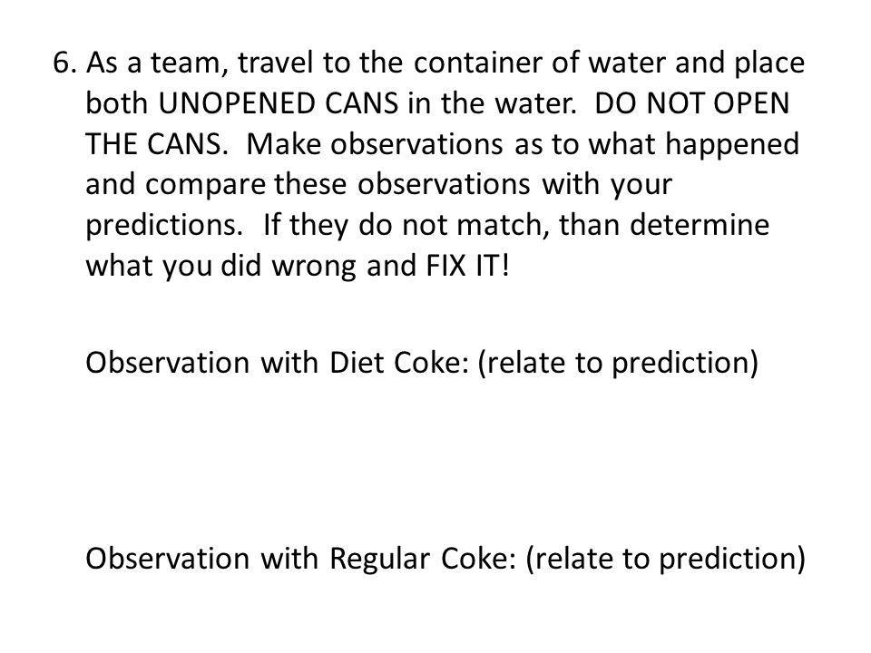 6. As a team, travel to the container of water and place both UNOPENED CANS in the water.