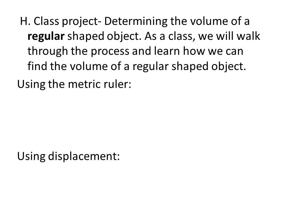 H. Class project- Determining the volume of a regular shaped object