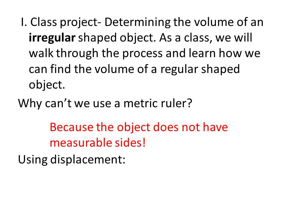 I. Class project- Determining the volume of an irregular shaped object