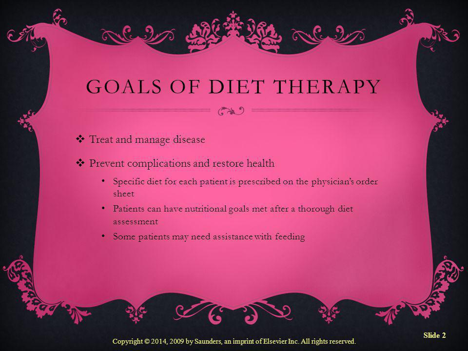 Goals of Diet Therapy Treat and manage disease