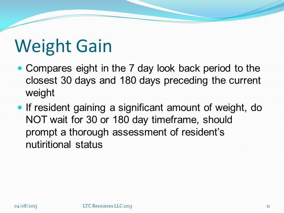 Weight Gain Compares eight in the 7 day look back period to the closest 30 days and 180 days preceding the current weight.