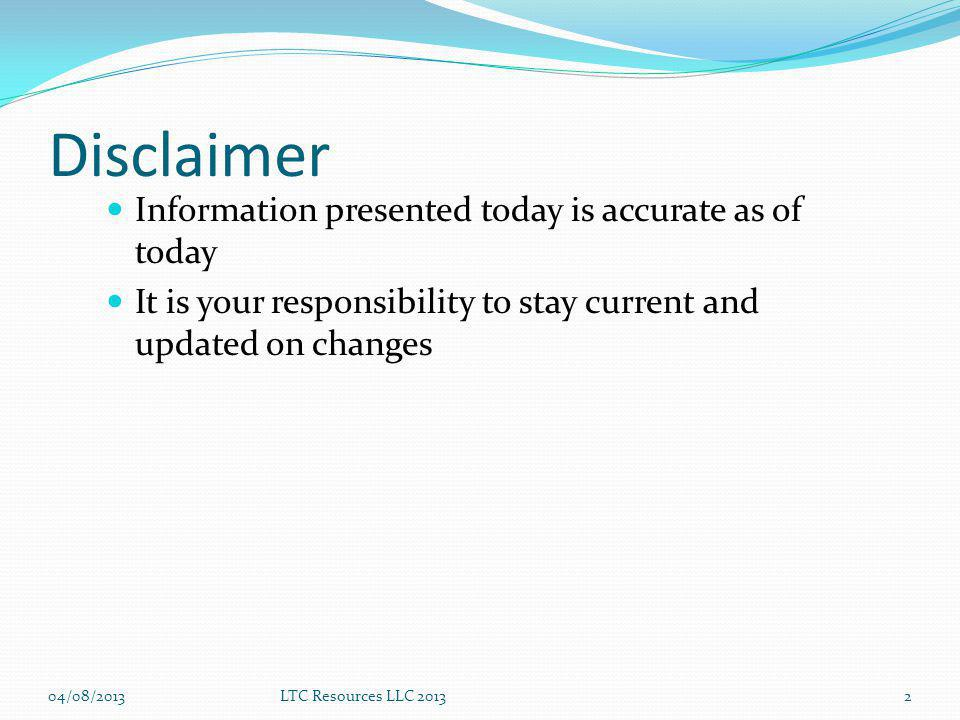 Disclaimer Information presented today is accurate as of today