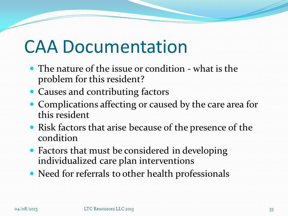 CAA Documentation The nature of the issue or condition - what is the problem for this resident Causes and contributing factors.