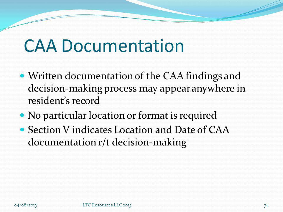 CAA Documentation Written documentation of the CAA findings and decision-making process may appear anywhere in resident's record.