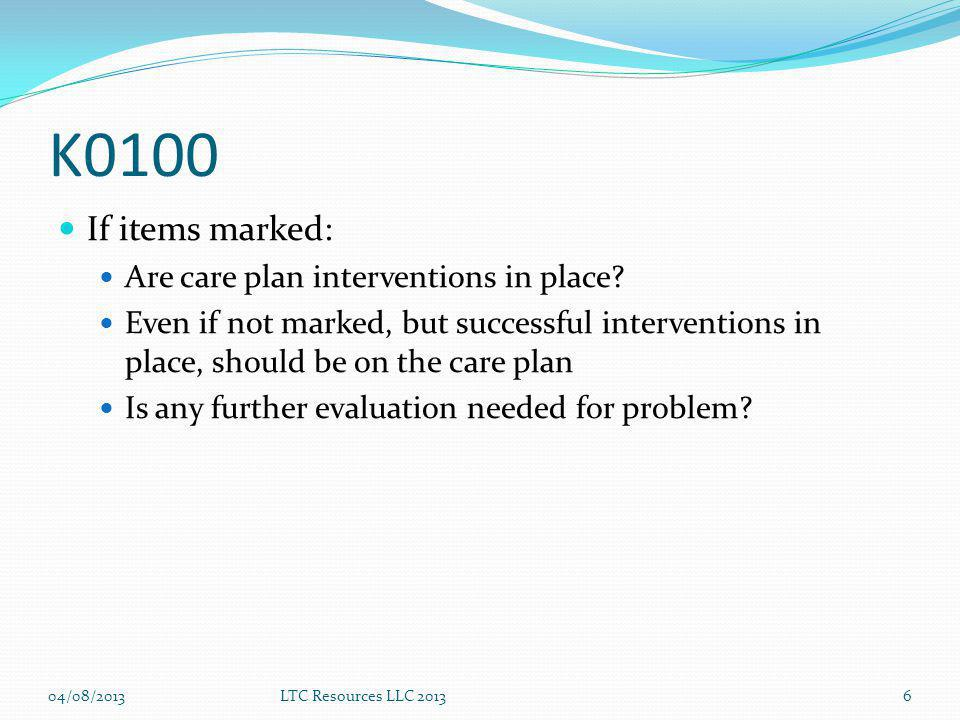 K0100 If items marked: Are care plan interventions in place