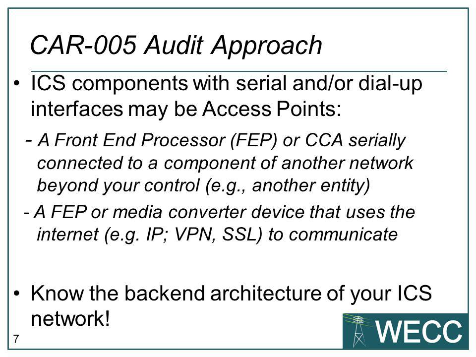 CAR-005 Audit Approach ICS components with serial and/or dial-up interfaces may be Access Points:
