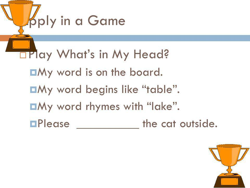 Apply in a Game Play What's in My Head My word is on the board.