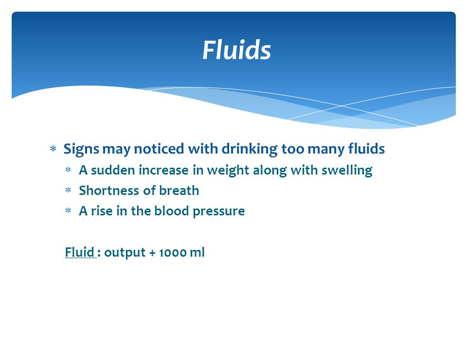 Fluids Signs may noticed with drinking too many fluids