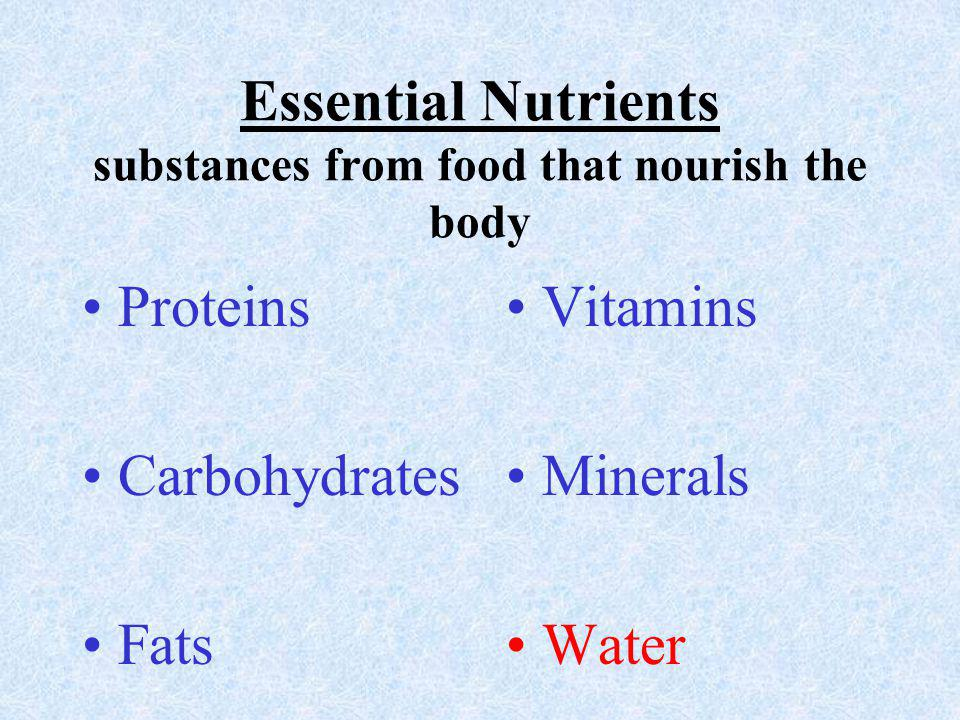 Essential Nutrients substances from food that nourish the body