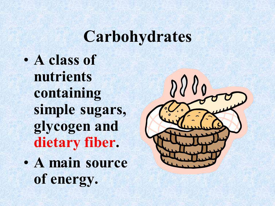 Carbohydrates A class of nutrients containing simple sugars, glycogen and dietary fiber.