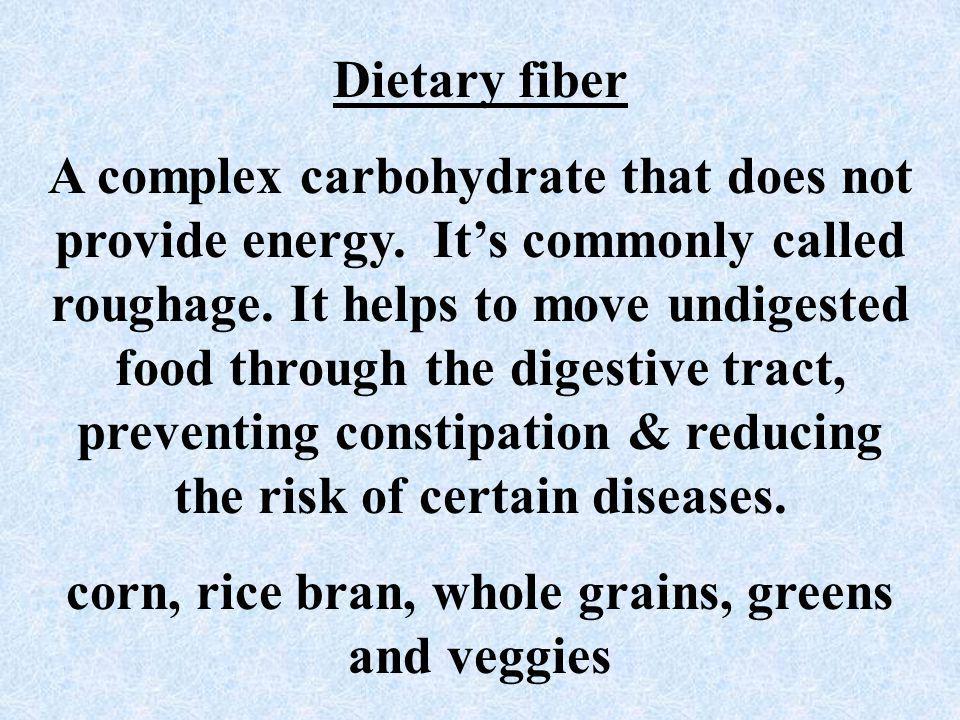 corn, rice bran, whole grains, greens and veggies