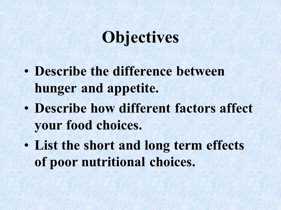 Objectives Describe the difference between hunger and appetite.