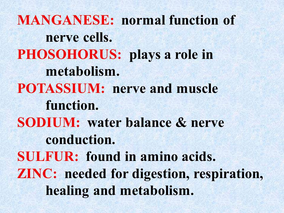MANGANESE: normal function of nerve cells.
