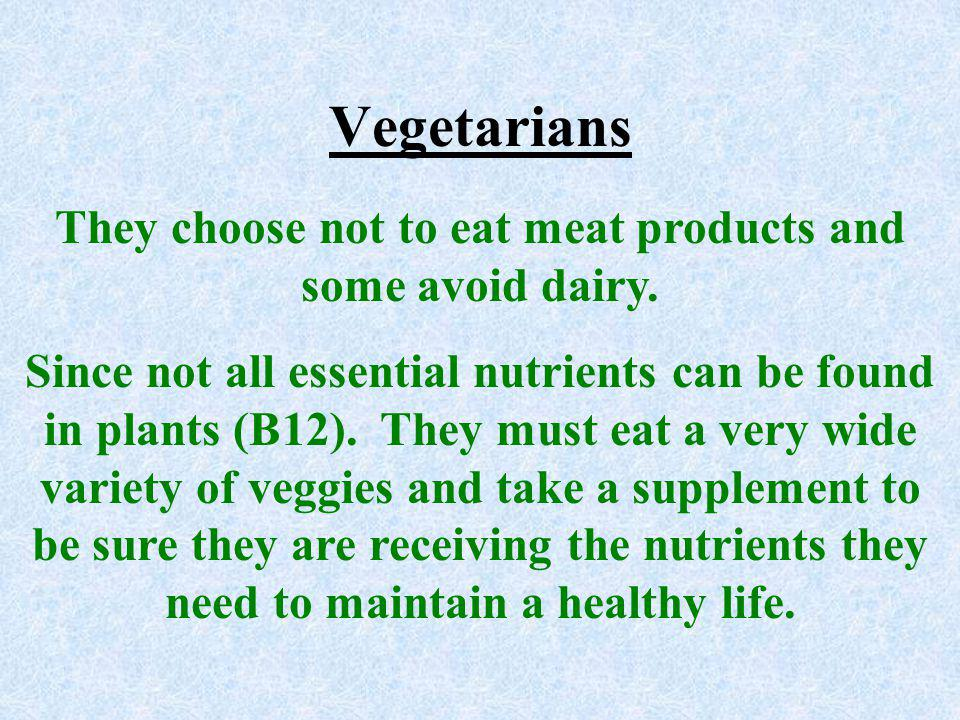 They choose not to eat meat products and some avoid dairy.