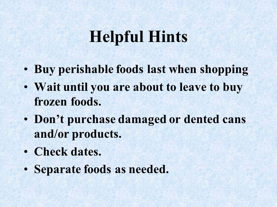 Helpful Hints Buy perishable foods last when shopping