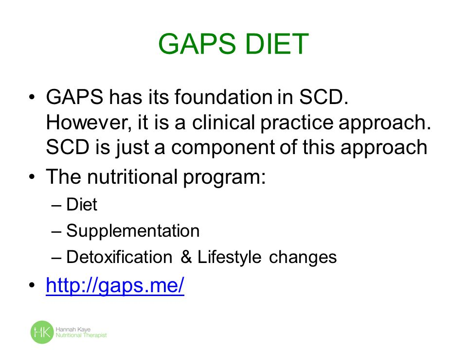GAPS DIET GAPS has its foundation in SCD. However, it is a clinical practice approach. SCD is just a component of this approach.