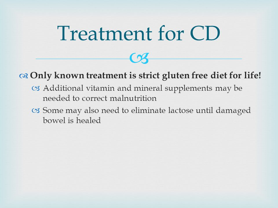 Treatment for CD Only known treatment is strict gluten free diet for life!