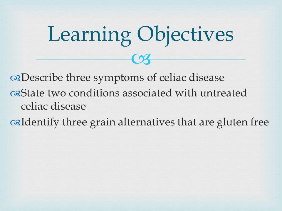 Learning Objectives Describe three symptoms of celiac disease