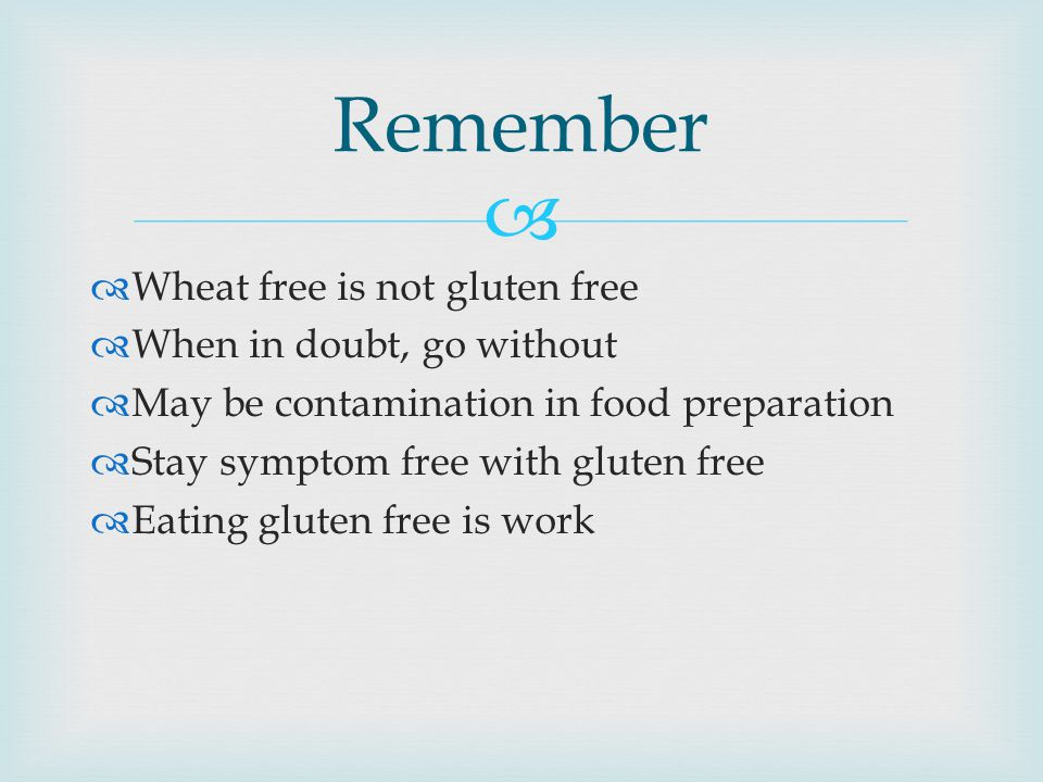 Remember Wheat free is not gluten free When in doubt, go without