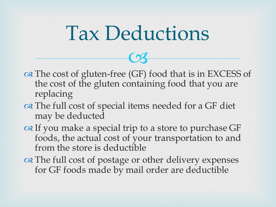 Tax Deductions The cost of gluten-free (GF) food that is in EXCESS of the cost of the gluten containing food that you are replacing.