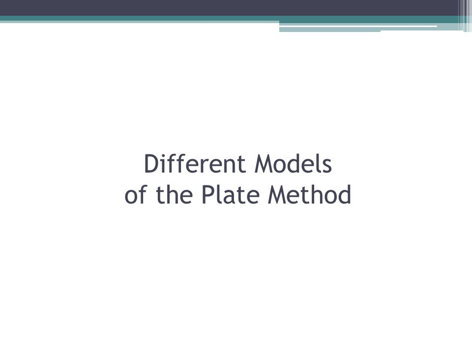 Different Models of the Plate Method