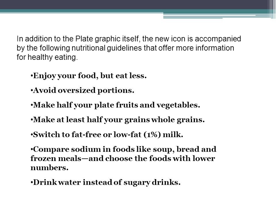 In addition to the Plate graphic itself, the new icon is accompanied by the following nutritional guidelines that offer more information for healthy eating.