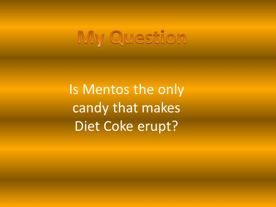 Is Mentos the only candy that makes Diet Coke erupt