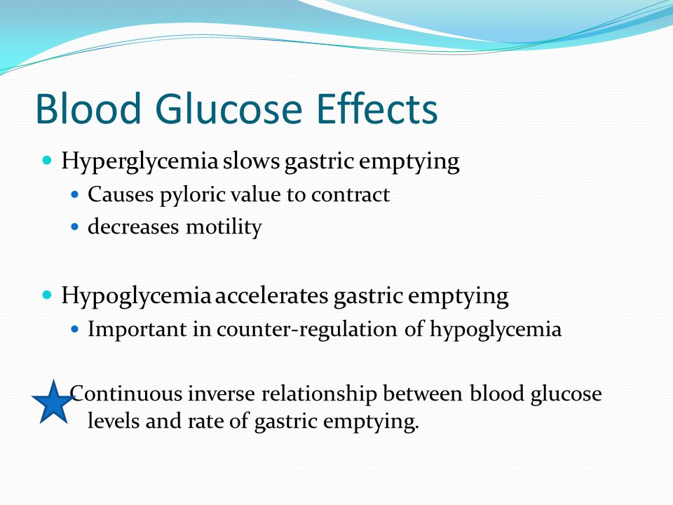 Blood Glucose Effects Hyperglycemia slows gastric emptying