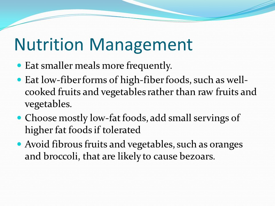 Nutrition Management Eat smaller meals more frequently.