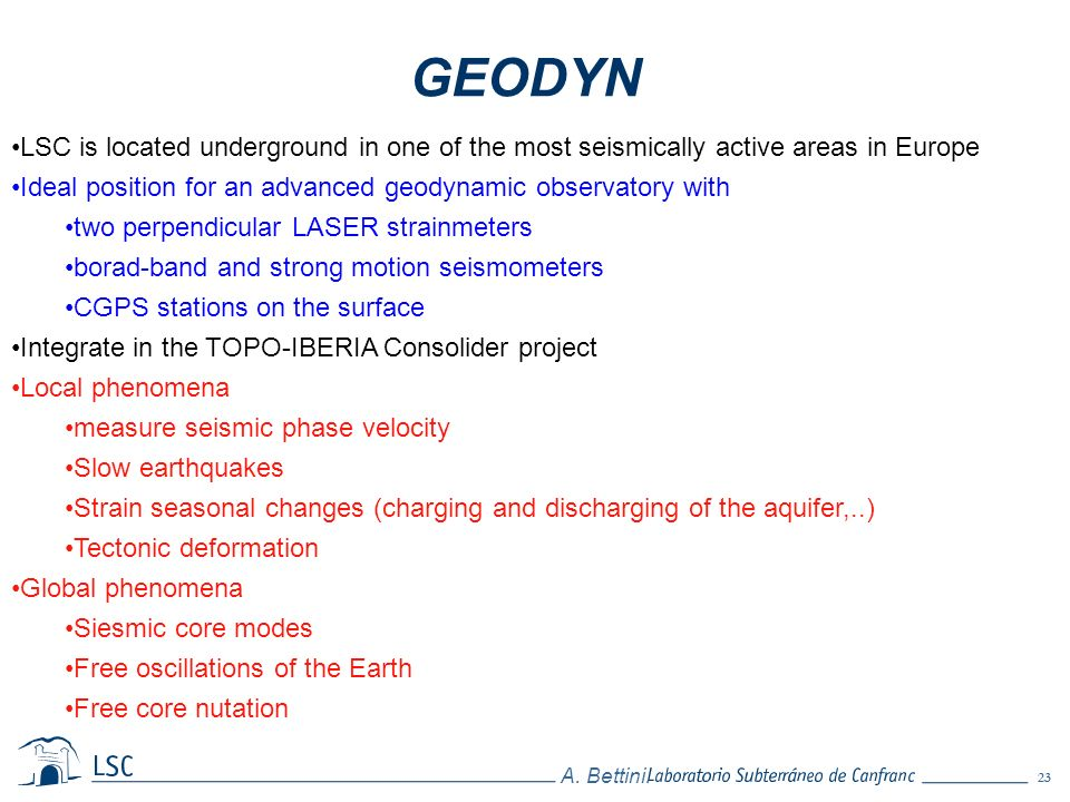 GEODYN LSC is located underground in one of the most seismically active areas in Europe. Ideal position for an advanced geodynamic observatory with.