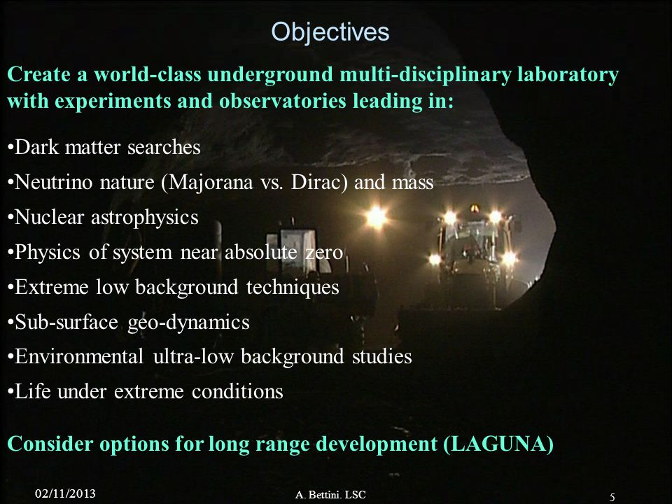 Objectives Create a world-class underground multi-disciplinary laboratory with experiments and observatories leading in:
