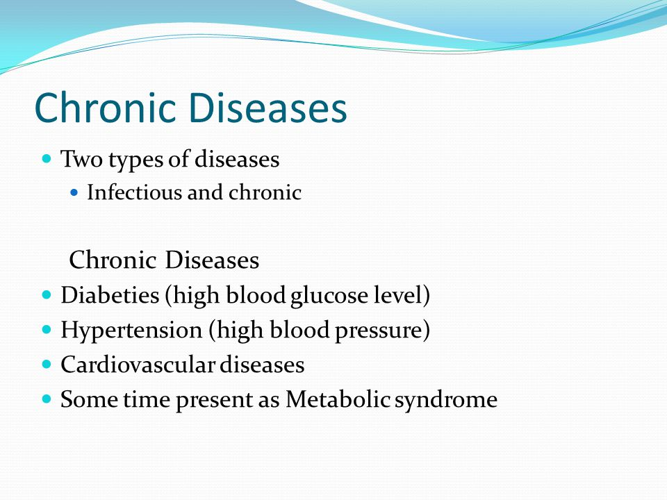 Chronic Diseases Chronic Diseases Two types of diseases