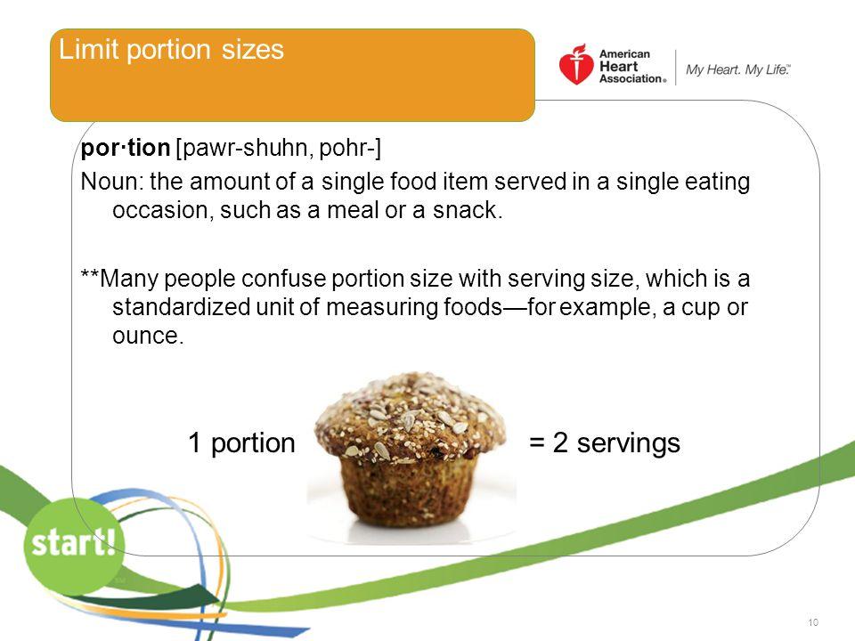 Limit portion sizes 1 portion = 2 servings