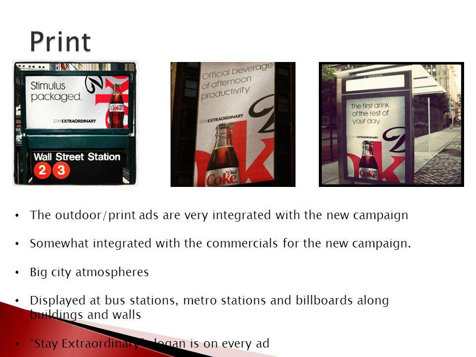Print The outdoor/print ads are very integrated with the new campaign