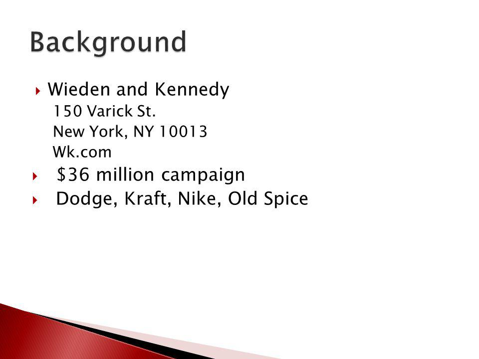 Background Wieden and Kennedy $36 million campaign