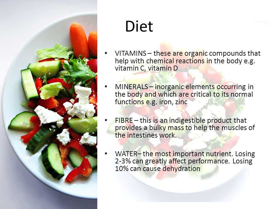Diet VITAMINS – these are organic compounds that help with chemical reactions in the body e.g. vitamin C, vitamin D.