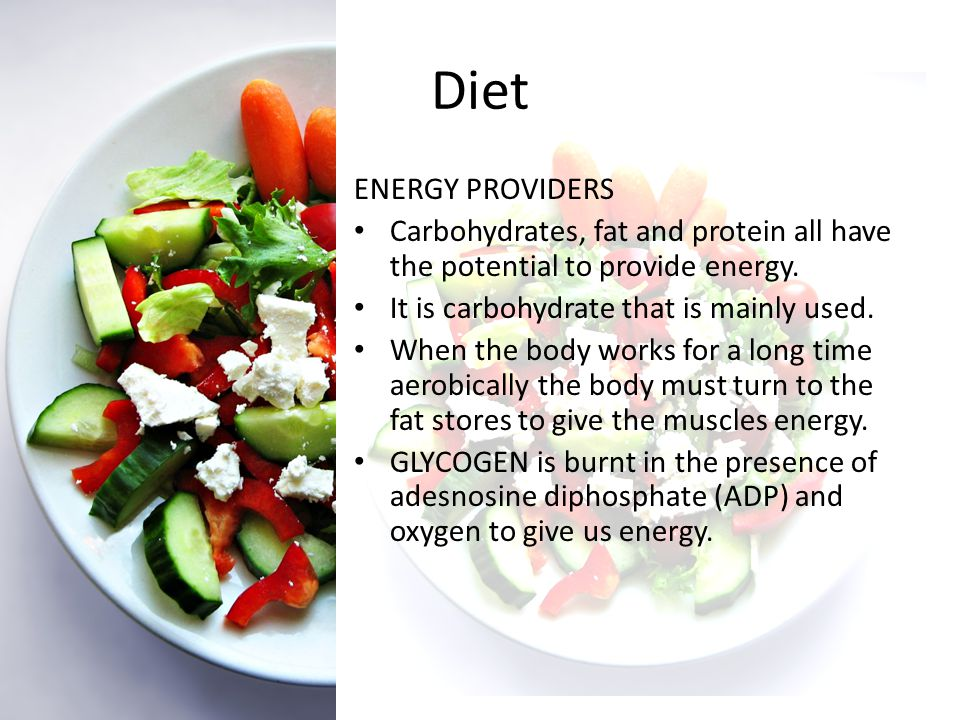 Diet ENERGY PROVIDERS. Carbohydrates, fat and protein all have the potential to provide energy. It is carbohydrate that is mainly used.
