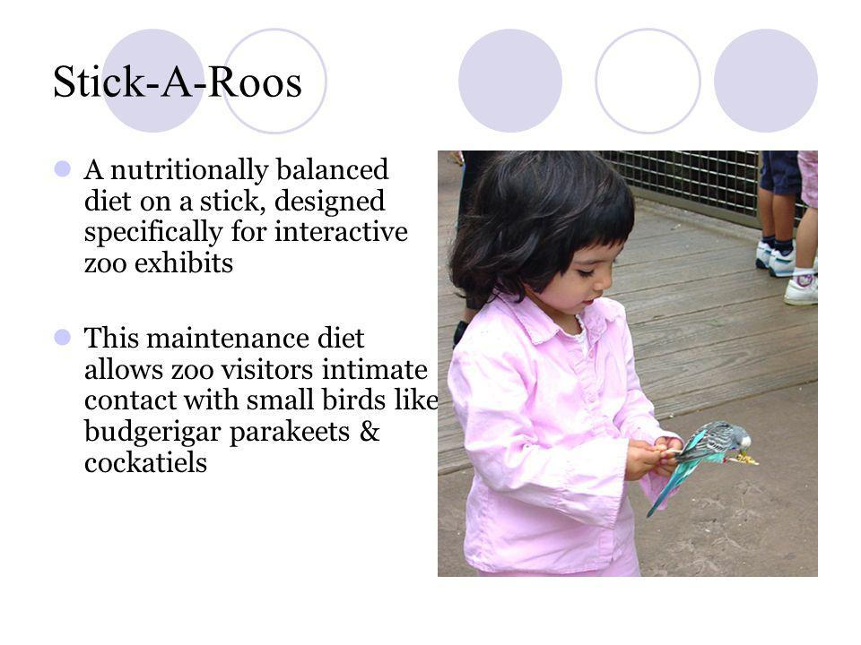 Stick-A-Roos A nutritionally balanced diet on a stick, designed specifically for interactive zoo exhibits.