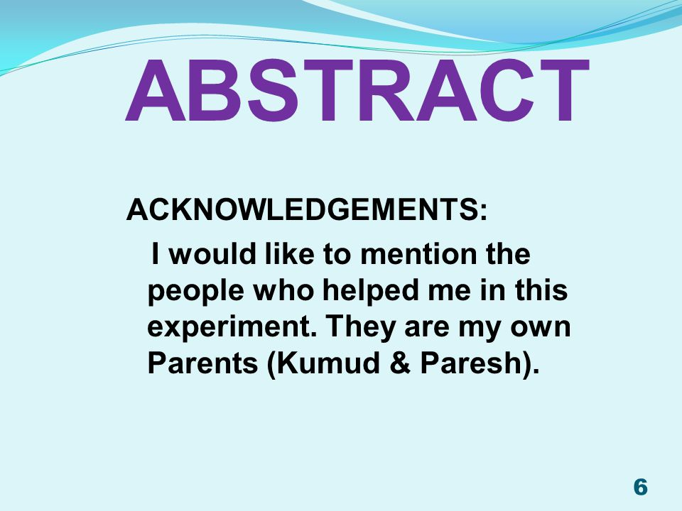 ABSTRACT Acknowledgements: I would like to mention the people who helped me in this experiment.