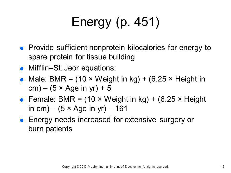 Energy (p. 451) Provide sufficient nonprotein kilocalories for energy to spare protein for tissue building.